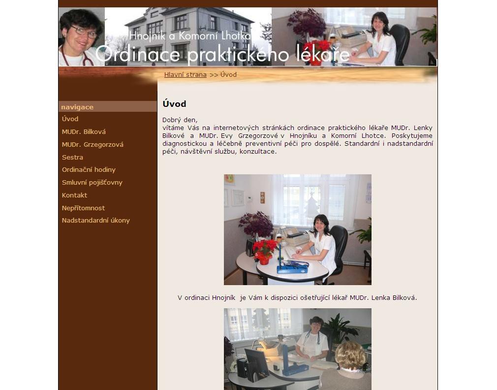 vítáme Vás na internetových stránkách ordinace praktického lékaře MUDr. Lenky Bilkové a MUDr. Evy Grzegorzové v Hnojníku a Komorní Lhotce. Poskytujeme diagnostickou a léčebně preventivní péči pro dospělé. Standardní i nadstandardní péči, návštěvní službu, konzultace.